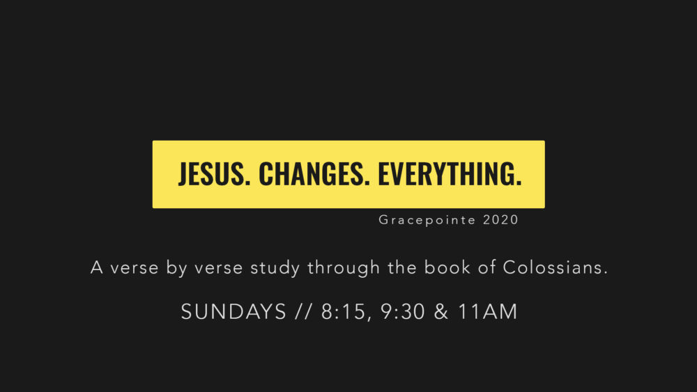 Jesus. Changes. Everything. - Colossians